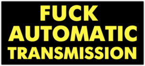 Fuck Automatic Transmission