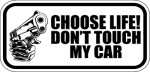 Choose Life Dont Touch My Car