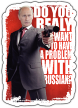 Наклейка Do you really want to heave PROBLEMS with Russians